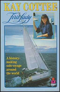 Kay Cottee, First Lady: A History-Making Solo Voyage Around the World