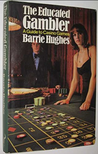 Barrie Hughes, The Educated Gambler: A Guide to Casino Games