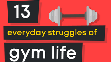 13 Everyday Struggles of Gym Life