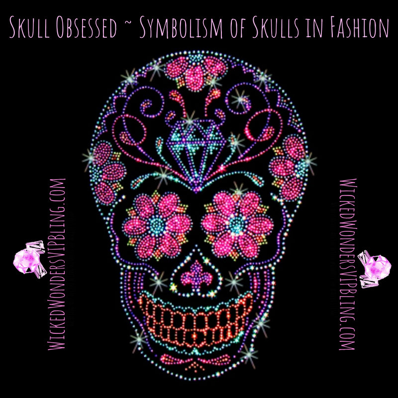 Skull Obsessed ~ The Symbolism of Skulls in Fashion