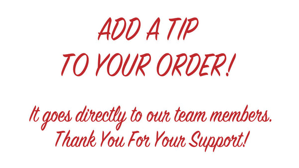 Add A Tip To Your Curbside or Delivery Order!