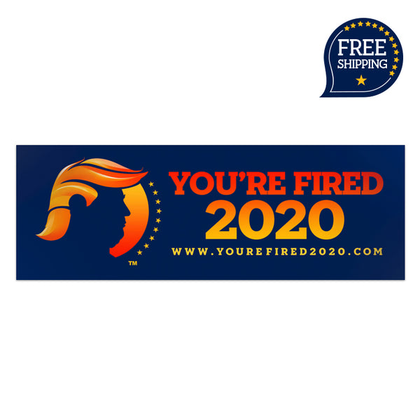 "You're Fired 2020™ 4""x12"" Vinyl Bumper Sticker with Lamination"