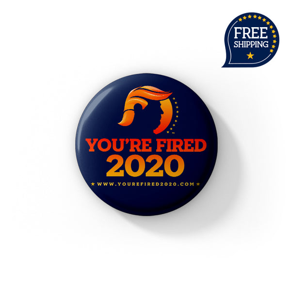 You're Fired 2020™ Pin Button