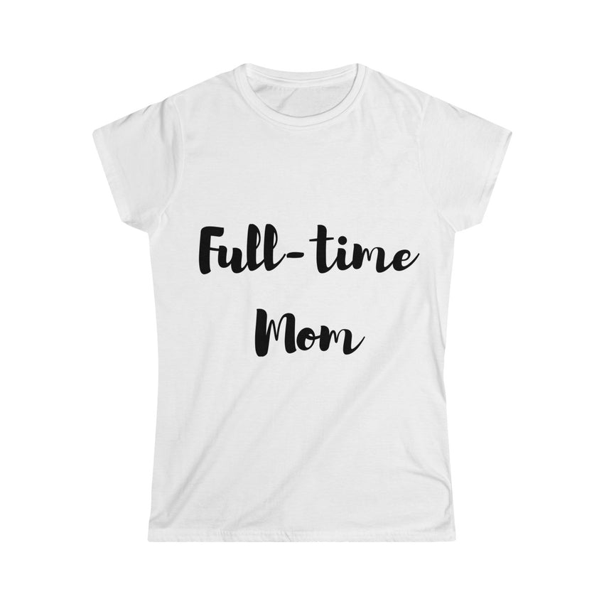 Ful-time Mom Softstyle Tee