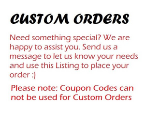 Custom Orders | NO DISCOUNTS APPLY