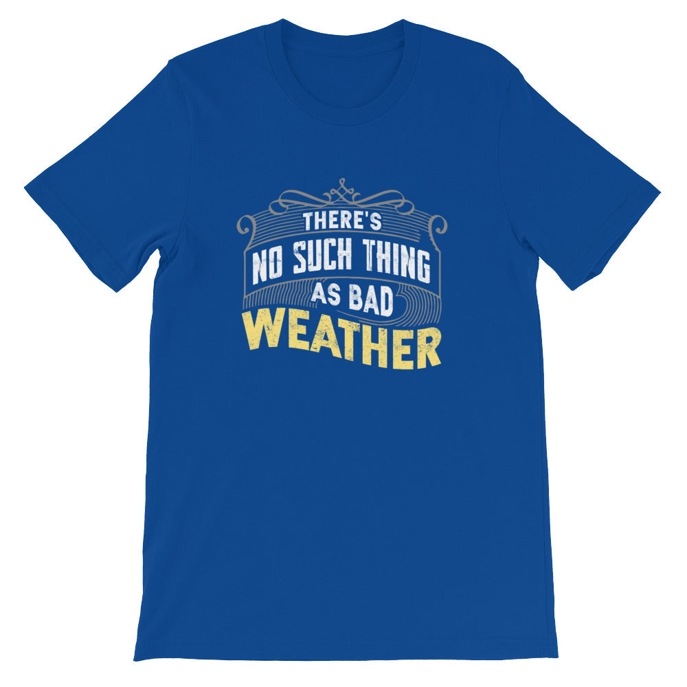 There's No Such Thing As Bad Weather Unisex T-Shirt by StormHour