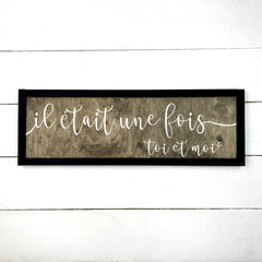 Once upon a time, you and me. hand made wood sign, handmade, wood sign in French, made in Quebec, Canada, sign frame picture board, made in Quebec, Canada, local purchase, Estrie, Montreal, Old Shack