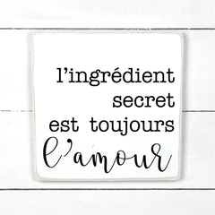 The secret ingredient is always love. hand made wood sign, handmade, wood sign in French, made in Quebec, Canada, sign frame picture board, made in Quebec, Canada, local purchase, Estrie, Montreal, Old Shack