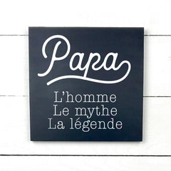 Dad, man, myth, legend, hand made wood sign, handmade, wooden sign in French, made in Quebec, Canada, sign frame picture board, made in Quebec, Canada, local purchase, Estrie, Montreal, Old Shack