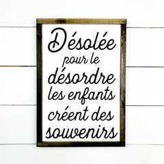 Sorry for the disorder, the children create memories., Hand made wood sign, wood sign in French, made in Quebec, Canada, sign frame picture board, made in Quebec, Canada, Sorry for the disorder, the children create memories. , hand made wood sign, wood sign in French, made in Quebec, Canada, sign, frame frame sign, made in Quebec, Canada, local purchase, Estrie, Montreal, Old Shack local, Estrie, Montreal, Old Shack