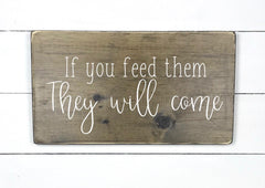 if you feed them they will come, wood sign, wood sign, made in Quebec, Canada, sign frame picture board, made in Quebec, Canada, local purchase, Estrie, Montreal, Old Shack