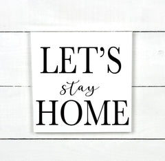 Let's stay home, wood sign, wooden sign, made in Quebec, Canada, sign, frame frame sign, made in Quebec, Canada, local purchase, Estrie, Montreal, Old Shack