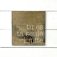 You are your only limit, hand made wood sign, handmade, wood sign in French, made in Quebec, Canada, sign frame picture board, made in Quebec, Canada, local purchase, Estrie, Montreal, Old Shack