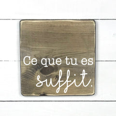 What you are enough, hand made wood sign, handmade, wood sign in French, made in Quebec, Canada, sign frame picture board, made in Quebec, Canada, local purchase, Estrie, Montreal, Old Shack