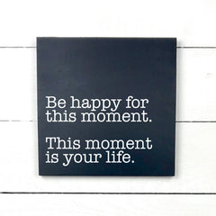 Be happy for this moment, this moment is your life, hand made wood sign, handmade, wooden sign in French, made in Quebec, Canada, sign frame picture board, made in Quebec, Canada, local purchase, Estrie, Montreal, Old Shack