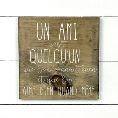 A friend is someone, hand made wood sign, handmade, wood sign in French, made in Quebec, Canada, sign frame picture board, made in Quebec, Canada, local purchase, Estrie, Montreal, Old Shack