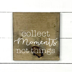 Collect moments, not things. hand made wood sign, handmade, wood sign in French, made in Quebec, Canada, sign frame board sign, made in Quebec, Canada, local purchase, Estrie, Montreal, Old Shack