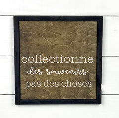 Collect memories, not things. hand made wood sign, handmade, wood sign in French, made in Quebec, Canada, sign frame picture board, made in Quebec, Canada, local purchase, Estrie, Montreal, Old Shack