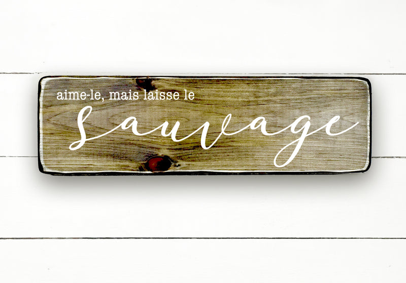 Love it, but leave the wild, hand made wood sign, handmade, wood sign in French, made in Quebec, Canada, sign frame picture board, made in Quebec, Canada, local purchase, Estrie, Montreal, Old Shack