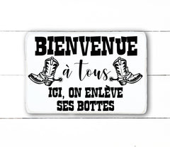 Welcome everyone, here, we take off our boots, handmade, wooden sign in French, made in Quebec, Canada, sign on frame, made in Quebec, Canada, local purchase, Estrie, Montreal, Old Shack