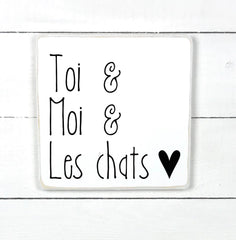 You, me and the cats. hand made wood sign, handmade, wood sign in French, made in Quebec, Canada, sign frame board sign, made in Quebec, Canada, local purchase, Estrie, Montreal, Old Shack
