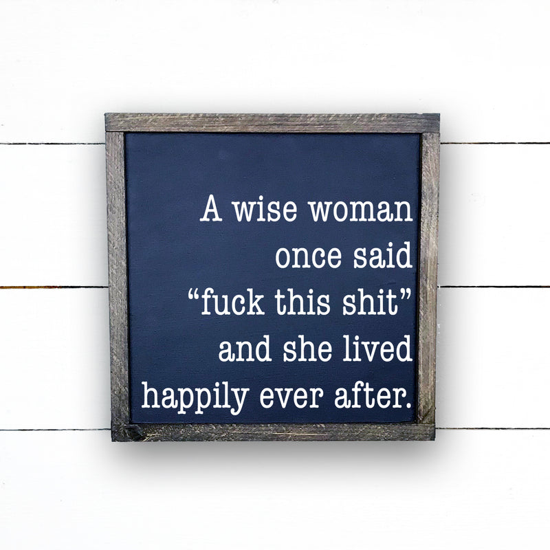 Enseigne bois, A wise woman once said fuck this shit and she lived happily ever after signe, pancarte fait a la main par Old shack, handmade wood sign
