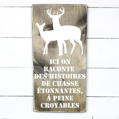 Here we tell stories of hunting. hand made wood sign, handmade, wood sign in French, made in Quebec, Canada, sign frame board sign, made in Quebec, Canada, local purchase, Estrie, Montreal, Old Shack