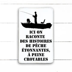 here we tell stories of boat fishing. hand made wood sign, handmade, wood sign in French, made in Quebec, Canada, sign frame board sign, made in Quebec, Canada, local purchase, Estrie, Montreal, Old Shack