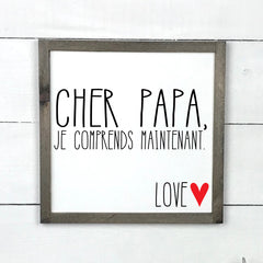 Dear dad, I understand now, hand made wood sign, handmade, wood sign in French, made in Quebec, Canada, sign frame picture board, made in Quebec, Canada, local purchase, Estrie, Montreal, Old Shack
