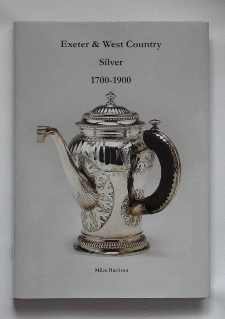Exeter & West Country Silver 1700-1900, by Miles Harrison