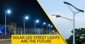 Solar LED Street Lights Are The Future.