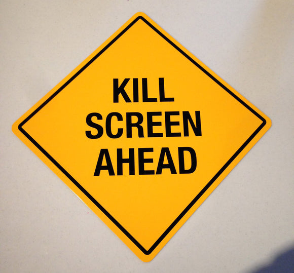Kill Screen Ahead Sign