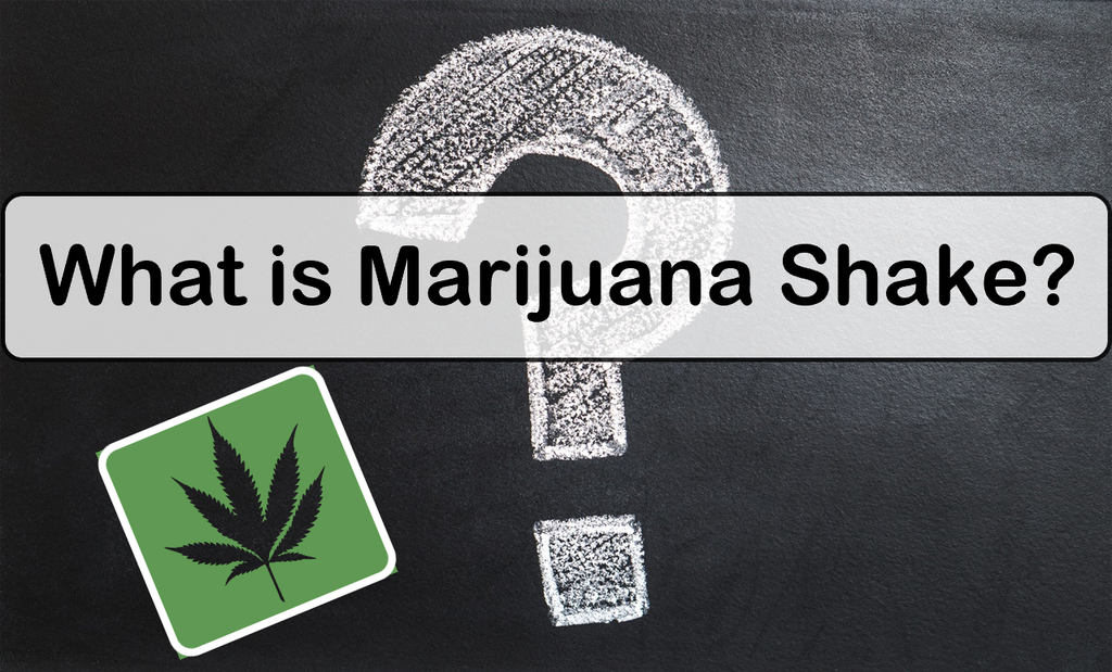 What is Marijuana Shake?