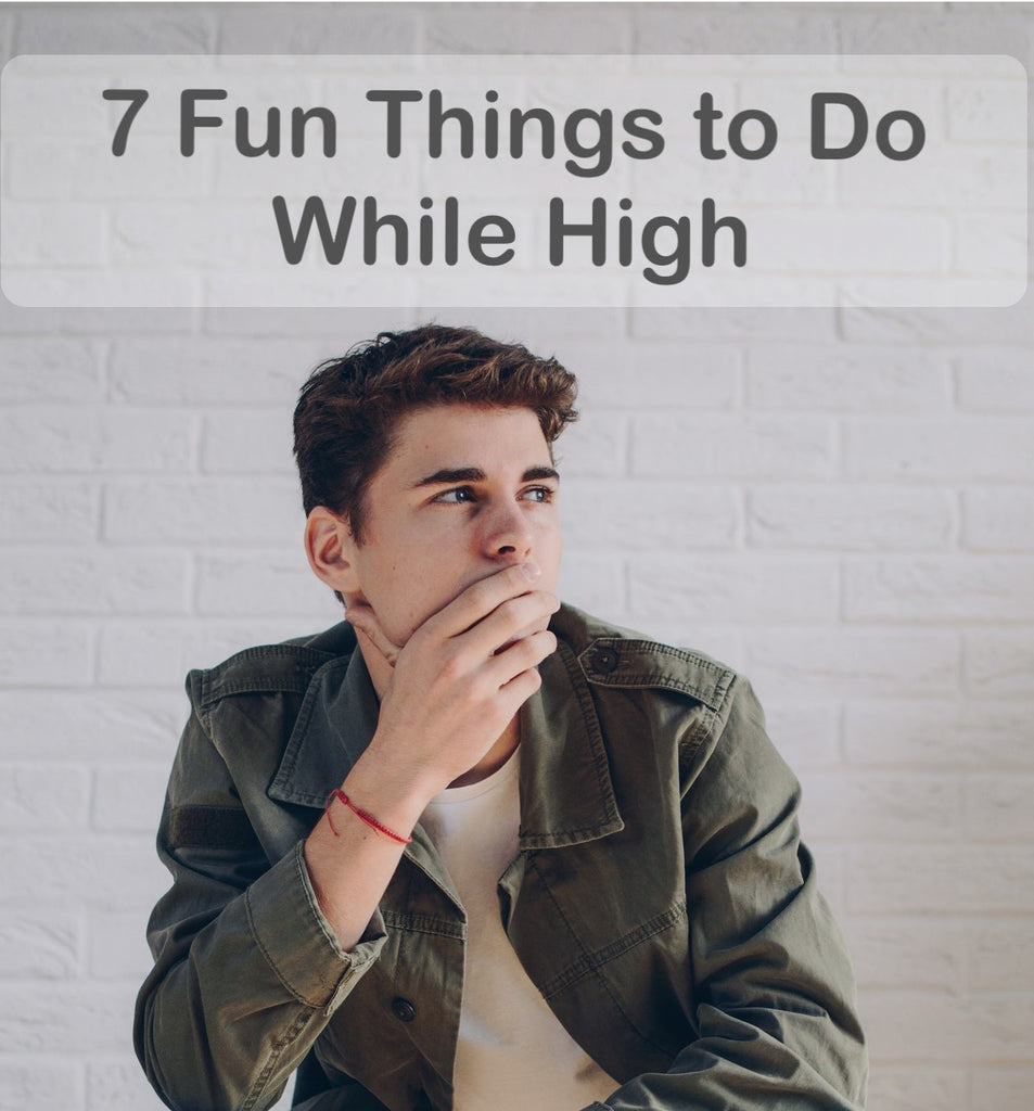 7 Fun Things to Do While High
