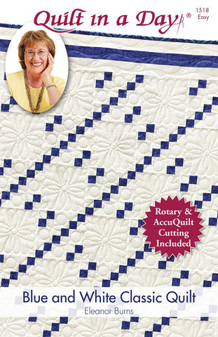 Blue and White Classic Quilt in a Day pattern, Eleanor Burns #1518 For Rotary & AccuQuilt