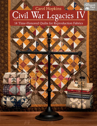 Civil War Legacies IV, 14 Time-Honored Quilts for Reproduction Fabric