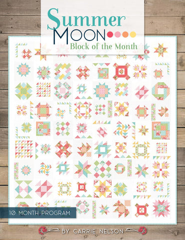 Summer Moon Block of the Month, Quilt Book, 10 Month Program by Carrie Nelson