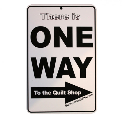 "ONE WAY to the Quilt Shop 5.5"" x 8.5"" Sign by Sunnyside Quilts #ONE002"