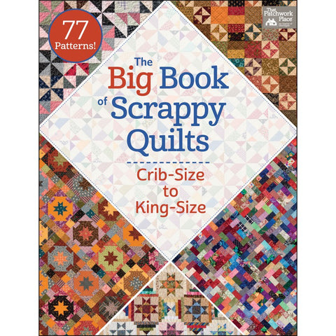 The Big Book of Scrappy Quilts, Crib-Size to King-Size, That Patchwork Place