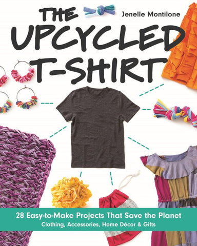 The Upcycled T-Shirt, by Carol Hopkins. 28 Recycling Projects