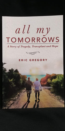 All My Tomorrows: A Story of Tragedy, Transplant and Hope