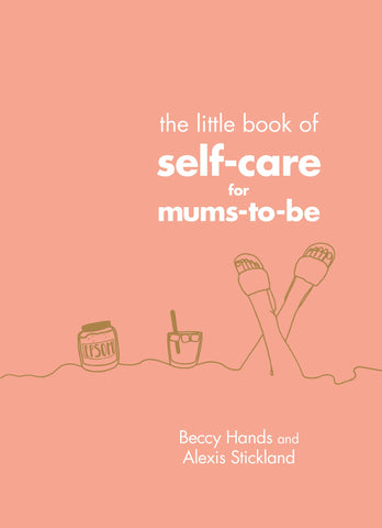 The little book of self-care for new mums, Beccy Hands Alexis Stickland | Sarka London Book Club