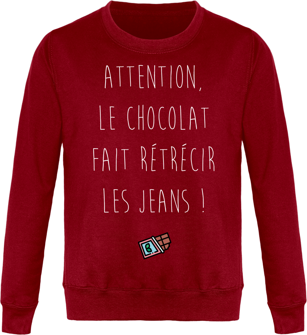 "Sweat ""Attention, le chocolat fait rétrécir les jeans"""