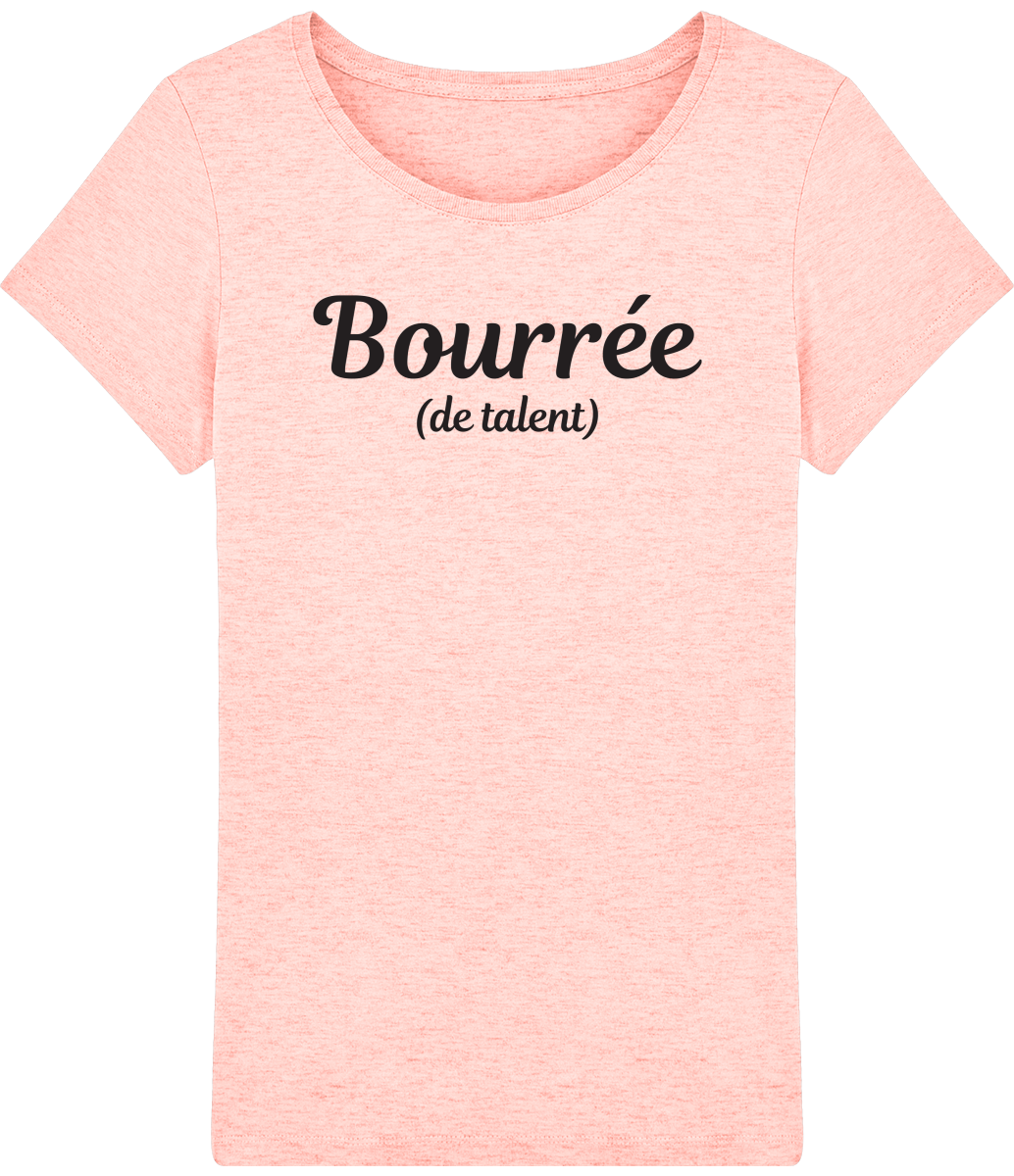 "T-shirt Femme ""Bourrée (de talent)"""