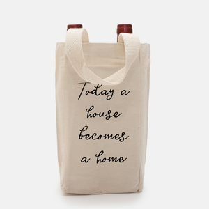 Wine Tote - Today a House Becomes a Home