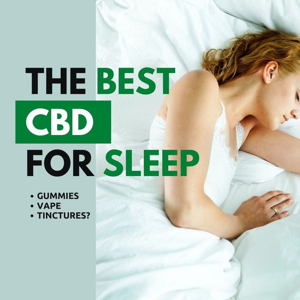 The Best CBD For Sleep, Gummies or Tinctures or Vape?