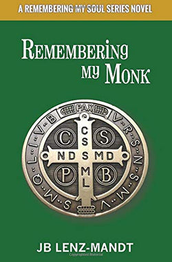 Remembering My Monk - Novel by local author, J.B. Lenz-Mandt