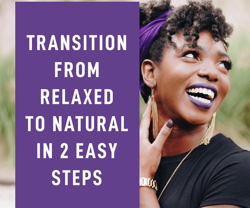 Transition from Relaxed to Natural Hair in 2 Easy Steps