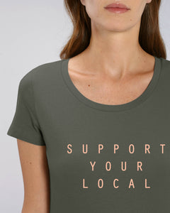 SUPPORT YOUR LOCAL womens t-shirt