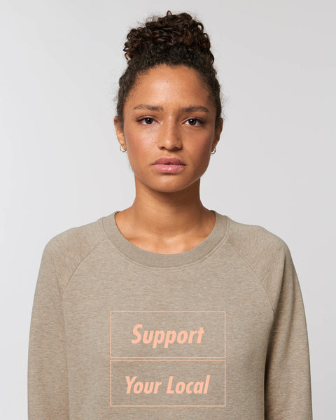 SUPPORT YOUR LOCAL womens sweatshirt
